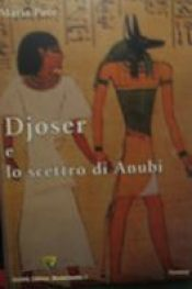 DJOSER Lo Scettro di Anubi di Maria Pace