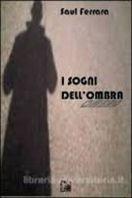 I sogni dell'ombra di Saul Ferrara
