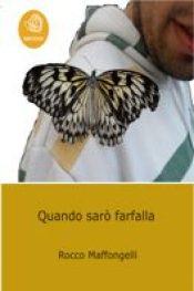 Quando sarò farfalla di Rocco Maffongelli
