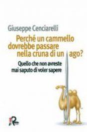 Perchè un cammello dovrebbe passare nella cruna di un ago? di Giuseppe Cenciarelli