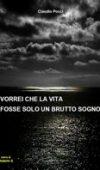 """""""Vorrei che la vita fosse solo un brutto sogno"""" di Claudio Pocci"""
