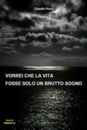 """"""" Vorrei che la vita fosse solo un brutto sogno """" di Claudio Pocci"""
