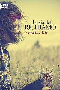 La via del richiamo di Alessandra Toti