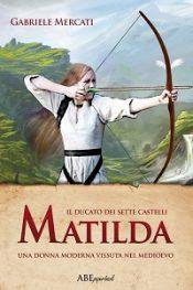 Matilda una donna moderna  vissuta nel Medioevo di Gabriele Mercati