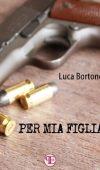 Per mia figlia di Luca Bortone