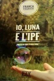 Io, Luna e l'Ipf di Franca D'Accriscio