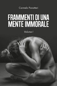 Frammenti di una mente immorale di Carmelo Panatteri