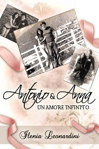 Antonio & Anna, un amore infinito di Ilenia Leonardini