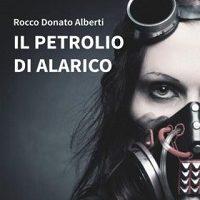 Il petrolio di Alarico di Rocco Donato Alberti
