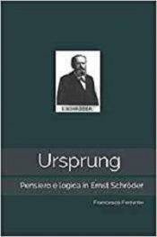 Ursprung. Pensiero e logica in Ernst Schröder di Francesco Ferrante
