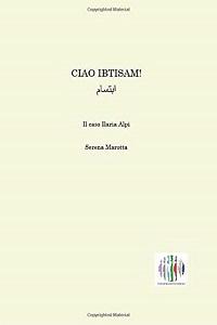 Ciao, Ibtisam! Il caso Ilaria Alpi di Serena Marotta