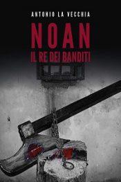 Noan, il re dei banditi di Antonio La Vecchia