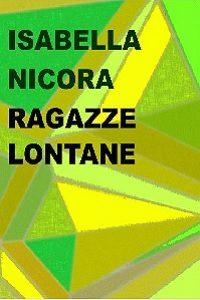 Ragazze lontane di Isabella Nicora