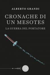 Cronache di un Mesotes  – La Guerra del Portatore di Alberto Grandi