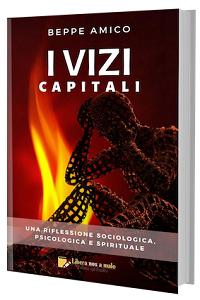 I vizi capitali - una riflessione psicologica, sociologica e spirituale di Beppe Amico