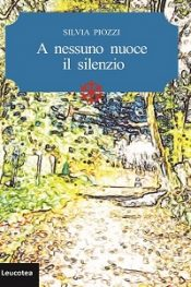 A nessuno nuoce il silenzio di Silvia Piozzi