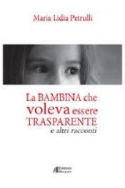 La Bambina che voleva essere trasparente di Maria Lidia Petrulli