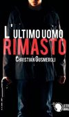 L'ultimo uomo rimasto di Christian Gusmeroli