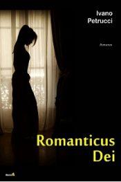 Romanticus Dei di Ivano Petrucci