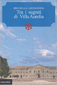 Tra i segreti di Villa Aurelia di Brunella Giovannini