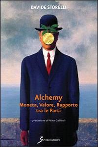Alchemy - Moneta, Valore, Rapporto tra le Parti di Davide Storelli