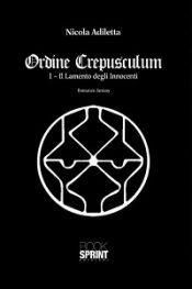 Ordine Crepusculum 1- Il Lamento degli Innocenti di Nicola Adiletta