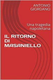 Il ritorno di Masaniello – Una tragedia napoletana di Antonio Giordano