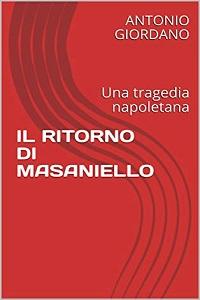 Il ritorno di Masaniello - Una tragedia napoletana di Antonio Giordano