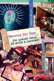 Poi quando torno mi metto a lavorare di Manuela Del Coco