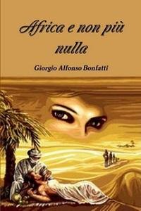 Africa e non più nulla di Giorgio Alfonso Bonfatti