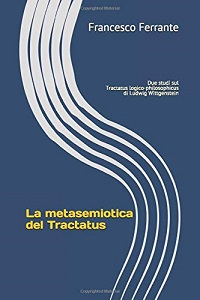 La metasemiotica del Tractatus Due studi sul Tractatus logico-philosophicus di Ludwig Wittgenstein di Francesco Ferrante