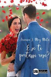 E se ti portassi rose? di Amèrica J. Moy Mata