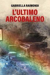 L'ultimo arcobaleno di Gabriella Raimondi