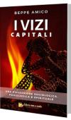 I vizi capitali – una riflessione psicologica, sociologica e spirituale di Beppe Amico