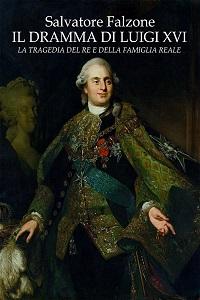 Il dramma di Luigi XVI. La tragedia del Re e della famiglia reale di Salvatore Falzone