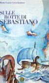 Sulle rotte di Sebastiano di Maria Laura Criscimanno