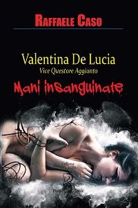 Valentina de lucia vice questore aggiunto - Mani insanguinate di Raffaele Caso