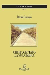 Chi ha gettato la sua ombra di Danilo Carciolo
