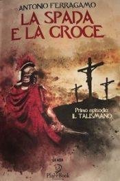 La Spada e la Croce – Il Talismano di Antonio Ferragamo