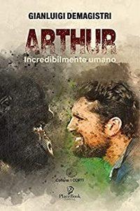 Arthur Incredibilmente umano di Gianluigi Demagistri