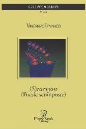 (S)compost (Poesie scomposte) di Vincenzo Iennaco
