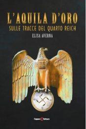 L'Aquila d'Oro – sulle tracce del Quarto Reich di Elisa Averna