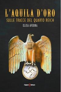 L'Aquila d'Oro - sulle tracce del Quarto Reich di Elisa Averna