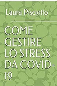 Come gestire lo stress da Covid-19 di Laura Pisciotto