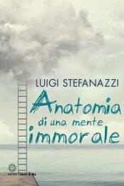 Anatomia di una mente immorale di Luigi Stefanazzi
